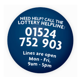 Need Help? Call the lottery helpline on 01524 752 903 Lines are open Monday - Friday, 9am - 5pm